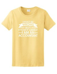 I May Be Wrong But It's Not Likely I Am An Accountant Ladies Shirt
